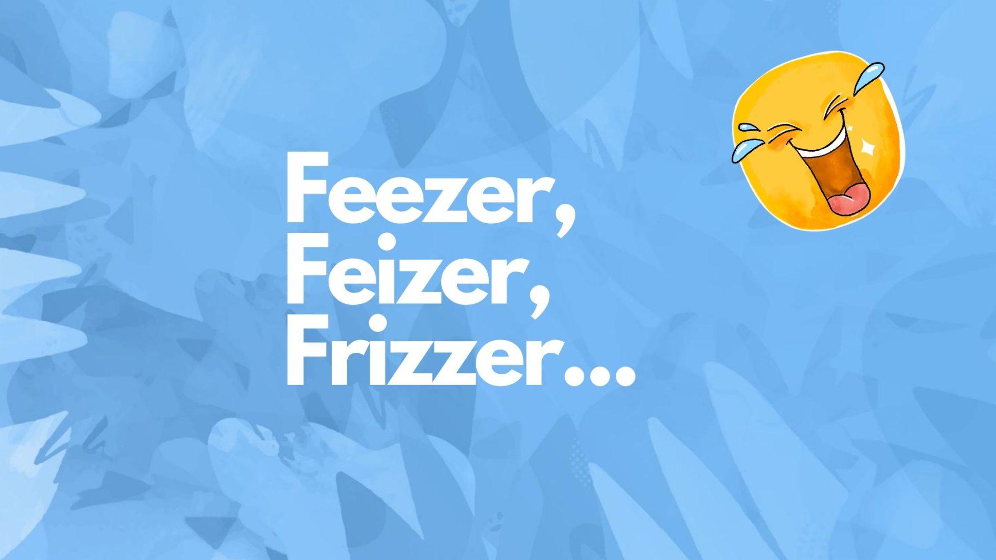 Fizzer, Feezer… ces drôles de façons de nous appeler